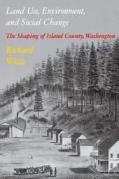 Land Use, Environment, and Social Change: The Shaping of Island County, Washington