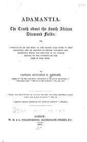 Adamantia: The Truth about the South African Diamond Fields: Or, A Vindication of the Right of the Orange Free State to that Territory, and an Analysis of British Diplomacy and Aggression which Has Resulted in Its Illegal Seizure by the Governor of the Cape of Good Hope