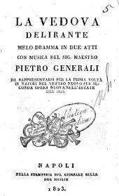 La Vedova Delirante Melo Dramma in Due Atti con Musica del Sig. Maestro
