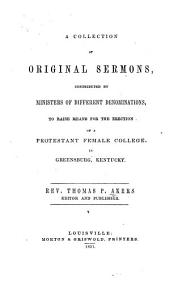 A Collection of Original Sermons: Contributed by Ministers of Different Denominations, to Raise Means for the Erection of a Protestant Female College, in Greensburg, Kentucky