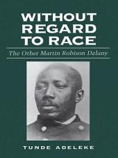 Without Regard to Race: The Other Martin Robison Delany