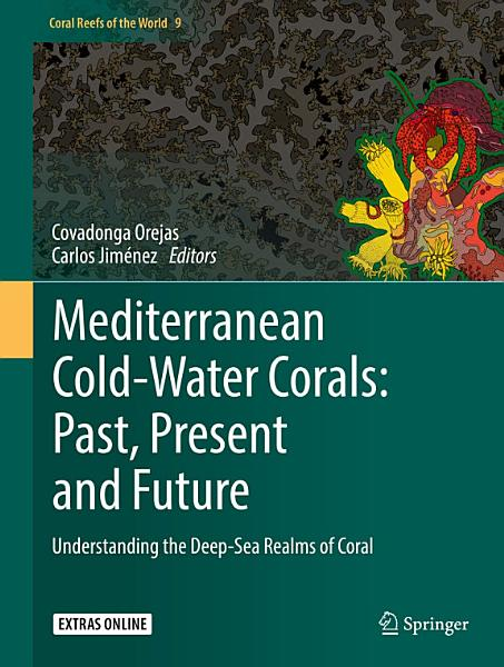 Mediterranean Cold Water Corals  Past  Present and Future