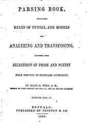 Parsing Book: Containing Rules of Syntax and Models for Analyzing and Transposing, Together with Selections of Prose and Poetry from Writers of Standard Authority
