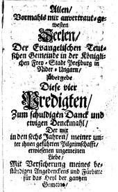 Pressburgisches Denckmahl, Oder Vier Christliche Predigten, Welche In der königlichen Freystadt Pressburg in Nieder-Ungern gehalten worden ...