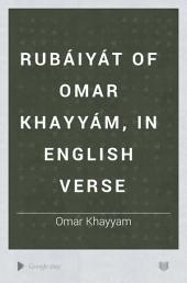 Rubáiyát of Omar Khayyám, in English Verse