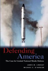 Defending America: The Case for Limited National Missile Defense