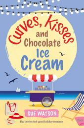Curves, Kisses and Chocolate Ice-Cream: The perfect feel good holiday romance