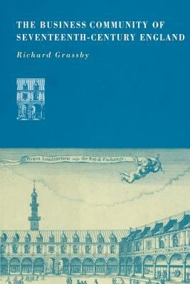 The Business Community of Seventeenth Century England PDF