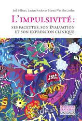 L'impulsivité: Ses facettes, son évaluation et son expression clinique