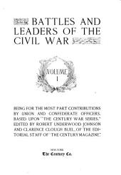 "Battles and Leaders of the Civil War ...: Being for the Most Part Contributions by Union and Confederate Officers. Based Upon ""The Century War Series."", Volume 1"