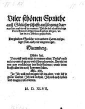 Viler schönen Sprüche auß Götlicher schrifft außlegung, daraus lere vnd trost zu nemen, Welche ... Martinus Luther seliger, vilen in ire Biblien geschriben