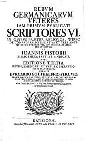 Rerum Germanicarum Veteres Iam Primum Publicati Scriptores VI. In Quibus Praeter Reliquos, Wippo De Conradi Salici Imp. Vita: Et Tres Antiquitatum Fuldensium, Diu Desiderati Libri, Inveniuntur: Volume 3