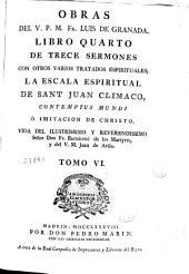 Obras del V. P. M. Fr. Luis de Granada: Libro quarto de trece sermones con otros varios tratados espirituales ..., Volumen 6