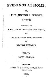 Evenings at home; or, The juvenile budget opened [by J. Aikin and A.L. Barbauld].