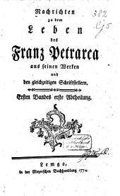 Nachrichten zu dem Leben des Franz Petrarca aus seinen Werken und den gleichzeitigen Schriftstellern: Band 1