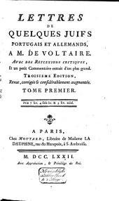 Lettres de quelques Juifs portugais et allemands à M. de Voltaire: Avec des reflexiones critiques, et un petit commentaire extrait d'un plus grand, Volume1