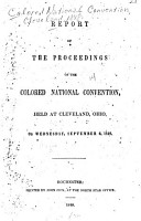 Report of the Proceedings of the Colored National Convention Held at Cleveland  Ohio  on Wednesday  September 6  1848 PDF