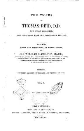 The Works of Thomas Reid Now Fully Collected  with Selections from His Unpublished Letters Preface  Notes and Supplementary Dissertations  by William Hamilton PDF