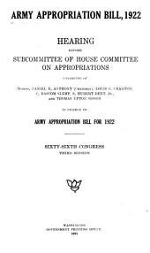 Army Appropriation Bill, 1922: Hearing[s] Before Subcommittee of House Committee on Appropriations ... in Charge of Army Appropriation Bill for 1922. Sixty-sixth Congress, Third Session