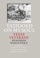 Tattooed on My Soul: Texas Veterans Remember World War II
