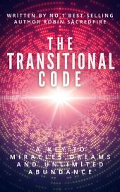 The Transitional Code: A Key to Miracles, Dreams and Unlimited Abundance