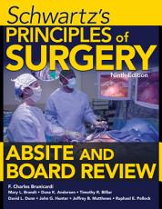 Schwartz s Principles of Surgery ABSITE and Board Review  Ninth Edition PDF
