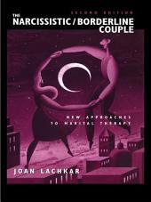 The Narcissistic / Borderline Couple: New Approaches to Marital Therapy, Edition 2