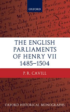 The English Parliaments of Henry VII 1485 1504 PDF