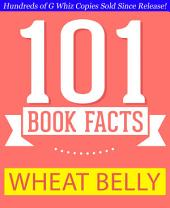 Wheat Belly - 101 Amazing Facts You Didn't Know: #1 Fun Facts & Trivia Tidbits