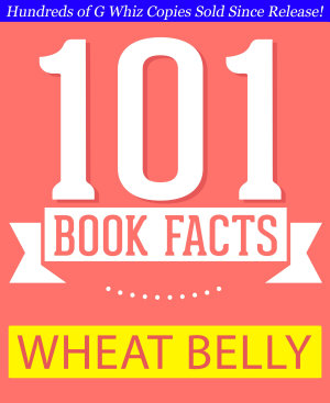 Wheat Belly   101 Amazing Facts You Didn t Know