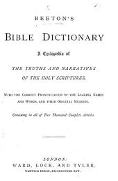 Beeton's Bible Dictionary. A cyclopædia of the truths and narratives of the Holy Scriptures, etc