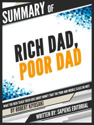 Summary Of Rich Dad Poor Dad What The Rich Teach Their Kids About Money That The Poor And Middle Class Do Not By Robert Kiyosaki Written By Sapiens Editorial Book PDF