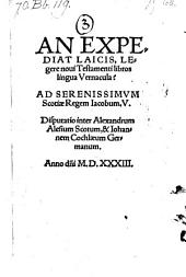An Expediat Laicis, Legere novi Testamenti libros lingua Vernacula? Disputatio inter Alexandrum Alesium (etc.)