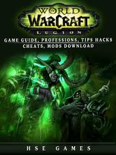 World of Warcraft Legion Game Guide, Professions, Tips Hacks Cheats, Mods Download