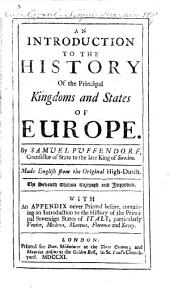 An introduction to the history of the principal kingdoms and states of Europe ... Made English from the original High-Dutch. The seventh edition corrected and improved. With an appendix never printed before, containing an introduction to the history of the ... states of Italy, etc. [The dedicatory epistle signed by the translator, J. Crull.]