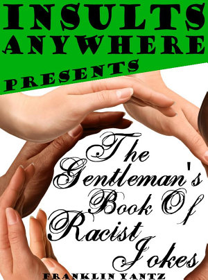 Insults Anywhere Presents The Gentleman s Book Of Racist Jokes