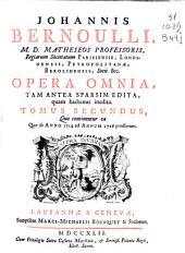 Johannis Bernoulli ... Opera omnia: tam antea sparsim edita, quam hactenus inedita. Tomus secundus, quo continentur ea Quae ab Anno 1714 ad Annum 1726 prodierunt