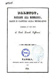 Paletot, pantaloni alla mammalucca, baffi e capelli alla medio-evo commedia in tre atti di Carlo Zanobi Cafferecci