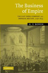 The Business of Empire: The East India Company and Imperial Britain, 1756–1833