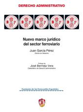 Nuevo marco jurídico del sector ferroviario: Estudio de la Ley del sector ferroviario y demás normas de desarrollo