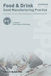 Food and Drink - Good Manufacturing Practice: A Guide to its Responsible Management (GMP6), Edition 6