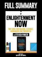 Full Summary Of  Enlightenment Now  The Case for Reason  Science  Humanism and Progress     By Steven Pinker  PDF