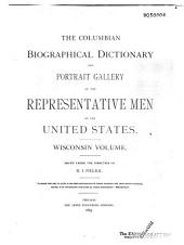 The Columbian Biographical Dictionary and Portrait Gallery of the Representative Men of the United States: Wisconsin Volume, Part 2