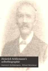 Heinrich Schliemann's selbstbiographie: Bis zu seinem tode vervollständigt