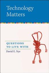Technology Matters: Questions to Live With