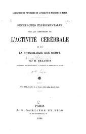 Recherches expérimentales sur les conditions de l'activité cérébrale et sur la physiologie des nerfs