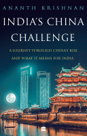 India's China Challenge: A Journey through China's Rise and What It Means for India