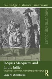 Jacques Marquette and Louis Jolliet: Exploration, Encounter, and the French New World