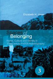Spaces of Belonging: Home, Culture, and Identity in 20th Century French Autobiography