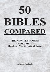 50 BIBLES COMPARED: THE NEW TESTAMENT –, Volume 1